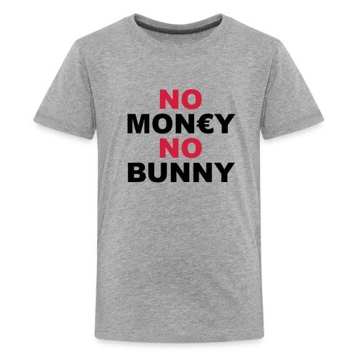 NO MONEY NO BUNNY - Teenager Premium T-Shirt