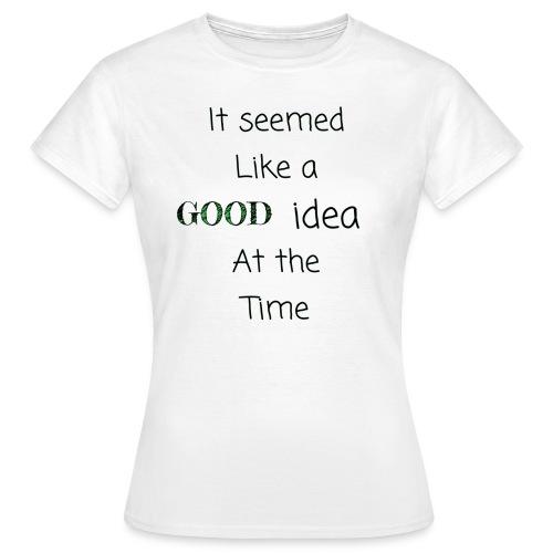 Women's GOOD IDEA T-Shirt - Women's T-Shirt