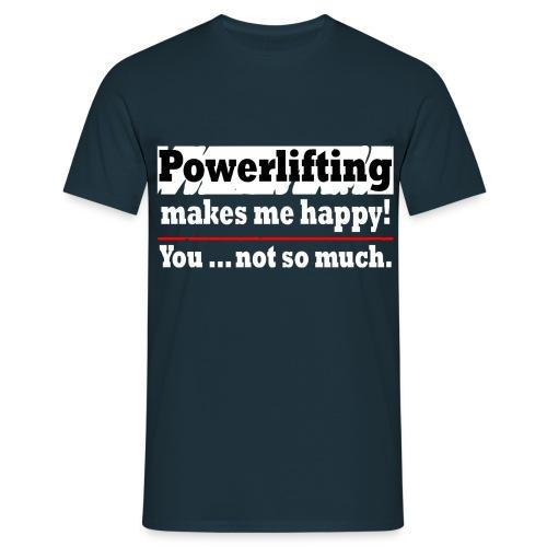 Powerlifting makes me happy :) - Männer T-Shirt