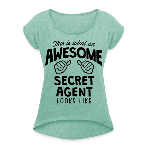 This is what an awesome secret agent looks like  - Women's T-Shirt with rolled up sleeves