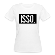 T-Shirts ~ Frauen Bio-T-Shirt ~ Isso.
