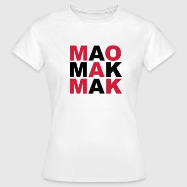 MAO MAK MAK - Frauen T-Shirt