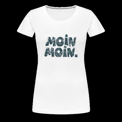Moin Moin. (Vintage Blau) S-3XL T-Shirt - Frauen Premium T-Shirt