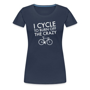 I Cycle To Burn Off The Crazy T-Shirts - Women's Premium T-Shirt