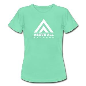 Above All Women - Women's T-Shirt