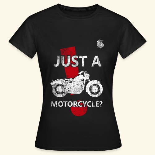 Just a Motorcycle - Camiseta mujer