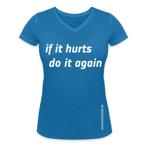 Shirt - If it hurts do it again - Frauen T-Shirt mit V-Ausschnitt
