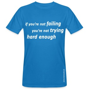 Bio T-Shirt - if you're not failing... - Männer Bio-T-Shirt