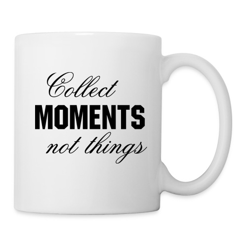 Collect moments not things - Tasse