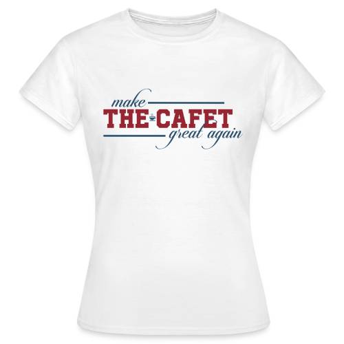 Make the Cafet great again - T-shirt Femme