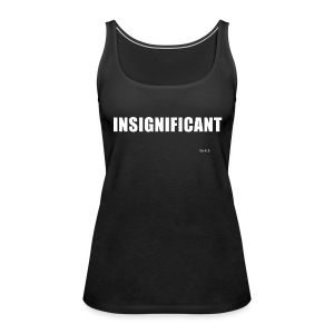 Insignificant - Women's Premium Tank Top