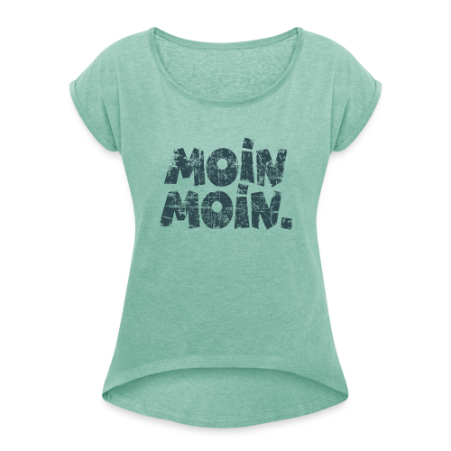Moin Moin. (Vintage Blau) T-Shirt - Frauen T-Shirt mit gerollten Ärmeln