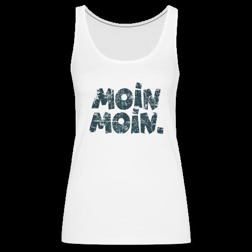 Moin Moin. (Vintage Blau) Tank Top - Frauen Premium Tank Top