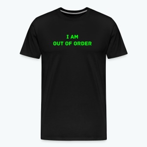 I am out of order - Männer Premium T-Shirt