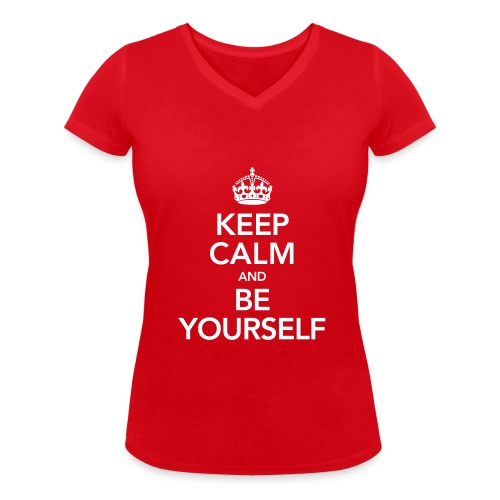 Keep calm and be yourself - Women's Organic V-Neck T-Shirt by Stanley & Stella