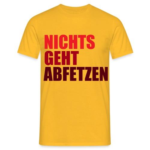 NICHTS GEHT ABFETZEN SHIRT - Männer T-Shirt