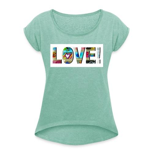 LOVE! SHIRT - Frauen T-Shirt mit gerollten Ärmeln