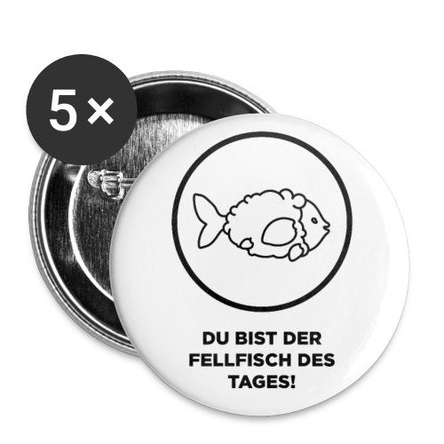 Button Du bist der Fellfisch des Tages! - Buttons groß 56 mm