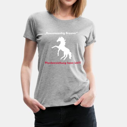 Ruhig Brauner - Frauen Premium T-Shirt