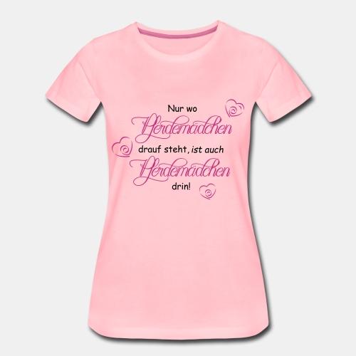 Nur wo Pferdemädchen drauf steht - Frauen Premium T-Shirt