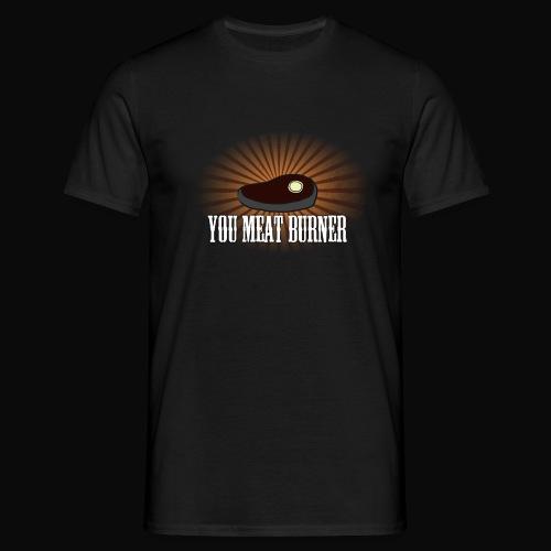 You Meat Burner T-Shirts - Men's T-Shirt