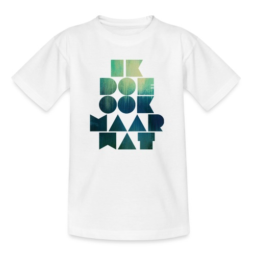 Ik doe maar wat tiener - Teenager T-shirt