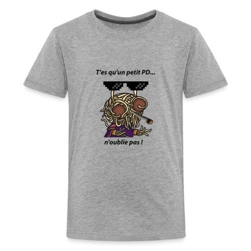 T'est qu'un petit pd.. n'oublie pas ! - T-shirt Premium Ado