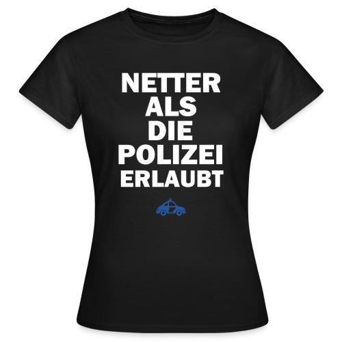 Netter Als Die Polizei Erlaubt T-Shirt Black - Frauen T-Shirt