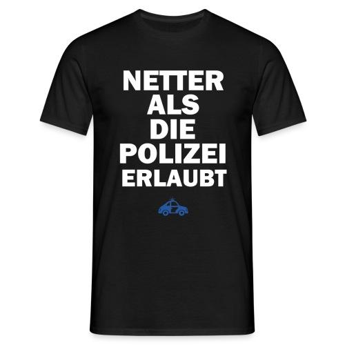 Netter Als Die Polizei Erlaubt T-Shirt Black - Männer T-Shirt