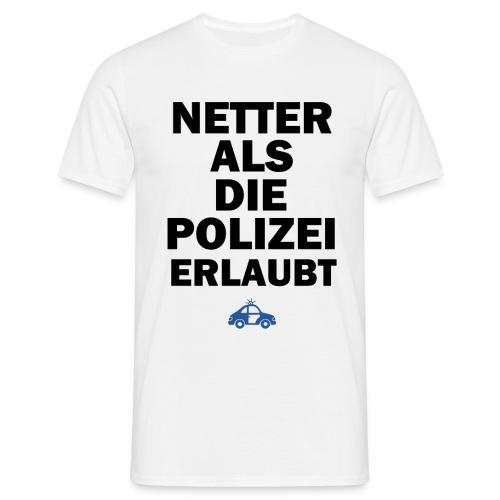Netter Als Die Polizei Erlaubt T-Shirt White - Männer T-Shirt