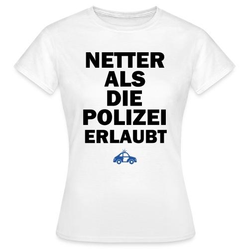 Netter Als Die Polizei Erlaubt T-Shirt White - Frauen T-Shirt