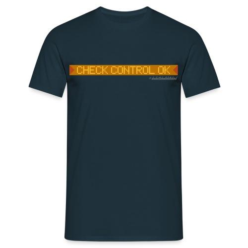 Shirt Check Control OK - Männer T-Shirt