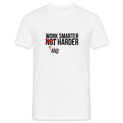WORK HARDER AND SMARTER SHIRT - Männer T-Shirt