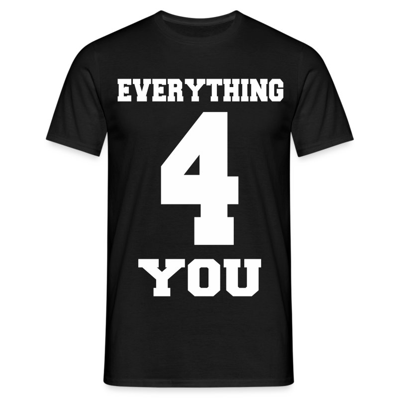 Everything for you 1 - Männer T-Shirt