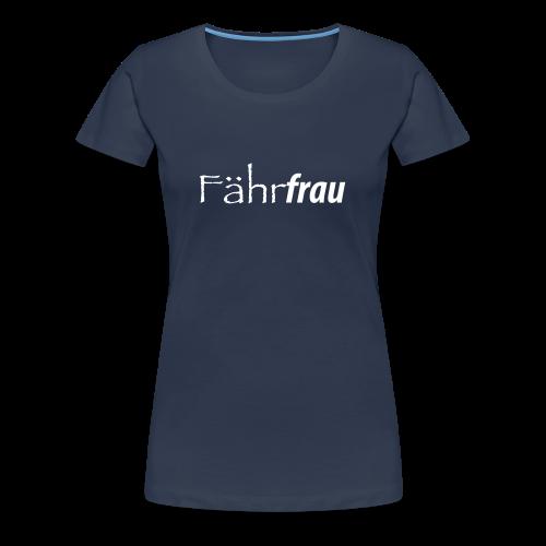 Frauen Premium T-Shirt Fährfrau - navi - LIMITIERT! - Frauen Premium T-Shirt