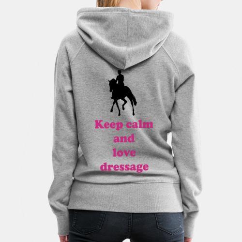keep calm and love dressage - Frauen Premium Hoodie
