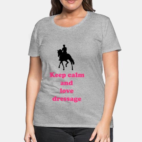 keep calm and love dressage - Frauen Premium T-Shirt