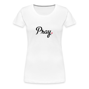 T-Shirt Frauen (Pray.) - Frauen Premium T-Shirt