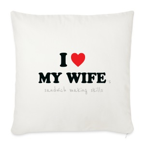 I Love My Wife 's Sandwich Making Skills - Sofa pillow cover 44 x 44 cm