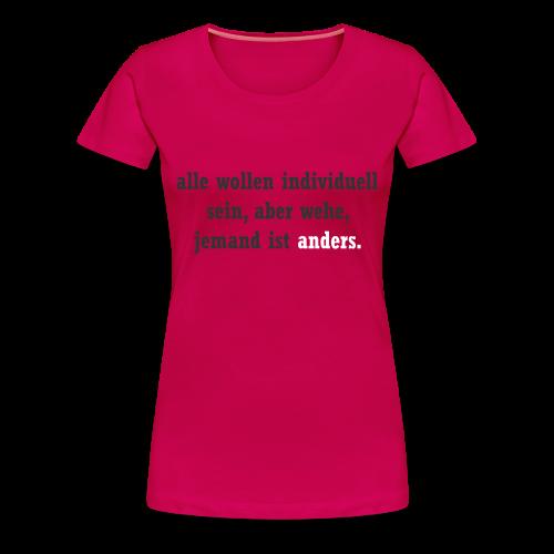 Alle wollen individuell sein ... jemand ist anders - Frauen Premium T-Shirt