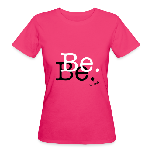 Be. Frauen Bio T-Shirt - Frauen Bio-T-Shirt