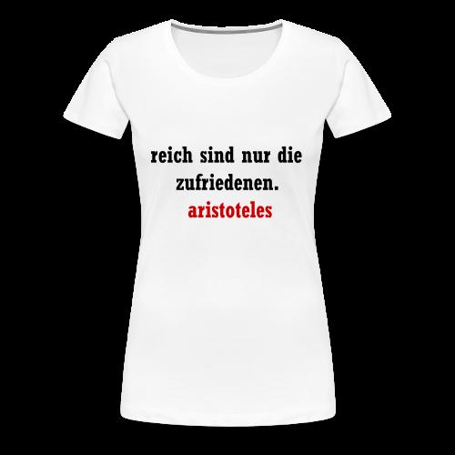 Reich sind nur die Zufriedenen - Frauen Premium T-Shirt