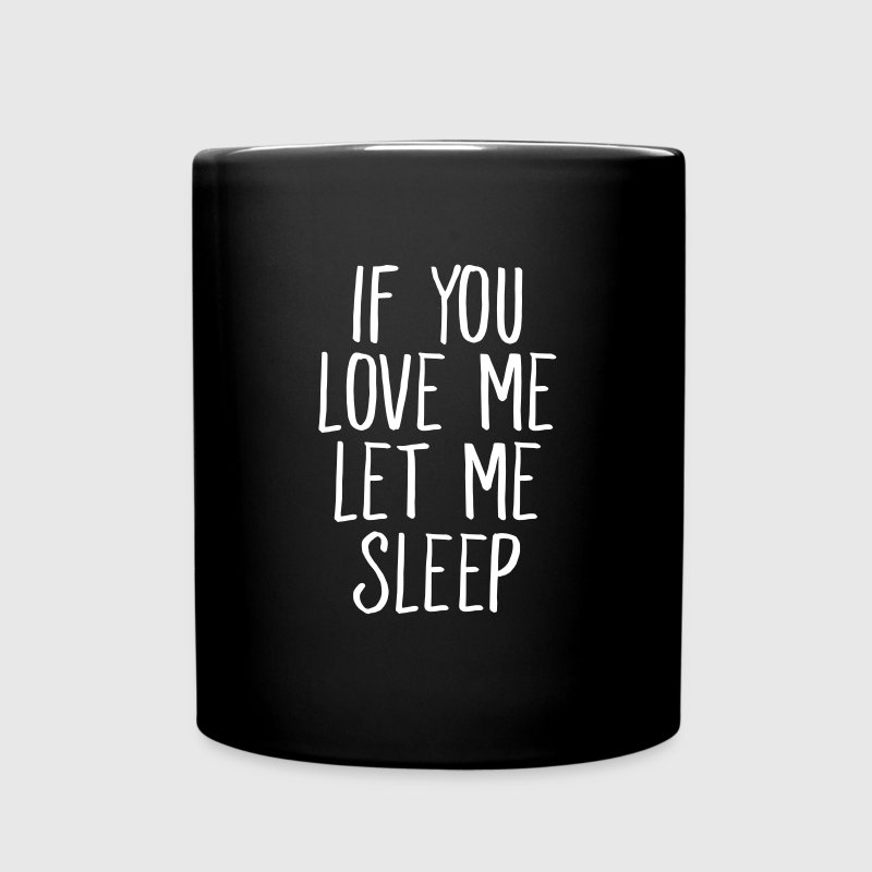 If You Love Me Let Me Sleep Mugs & Drinkware - Full Colour Mug