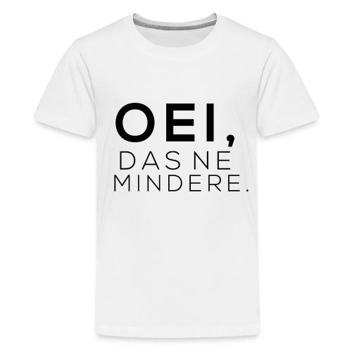 Oei, das ne mindere. - Shortsleeve Kinderen - Teenager Premium T-shirt