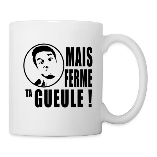 Mais Ferme Ta Gueule - Mug - Mug blanc