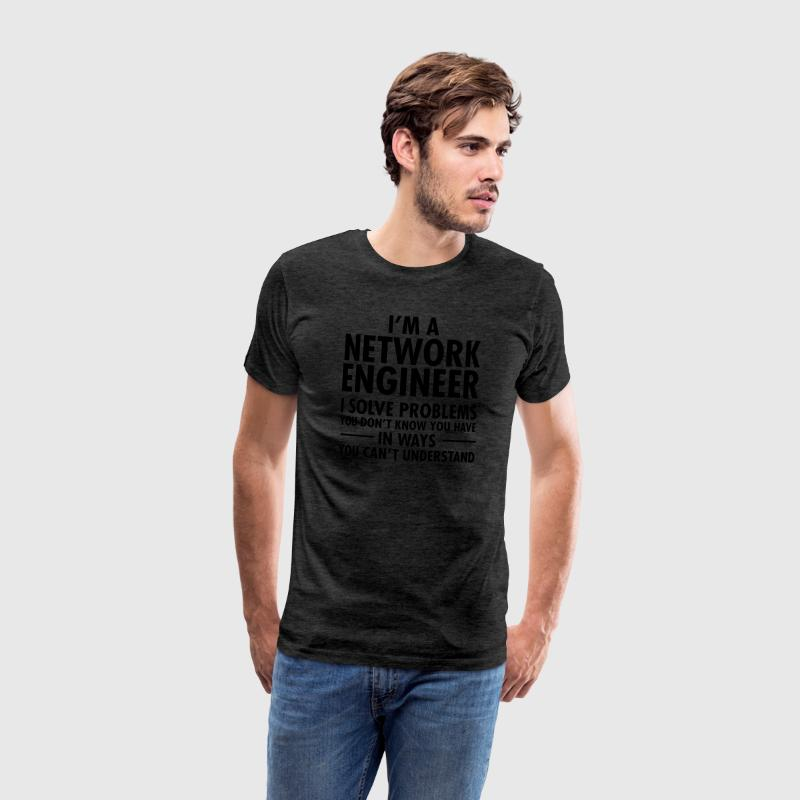 I'm A Network Engineer - I Solve Problems... T-Shirts - Men's Premium T-Shirt