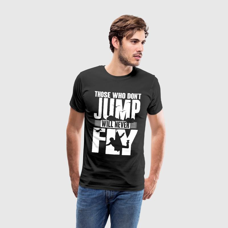 those who don't jump will never fly T-Shirts - Männer Premium T-Shirt