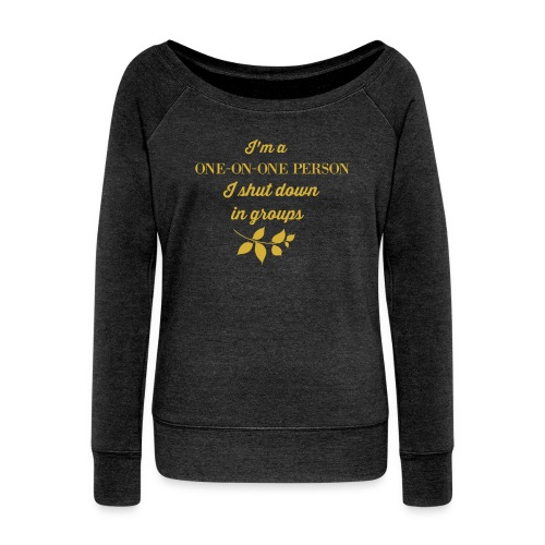 Golden print on dark grey Women's Boat Neck Long Sleeve Top: I'm a one-on-one person, I shut down in groups - Women's Boat Neck Long Sleeve Top