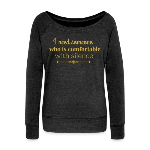 Golden print on dark grey Women's Boat Neck Long Sleeve Top: I need someone who is comfortable with silence - Women's Boat Neck Long Sleeve Top