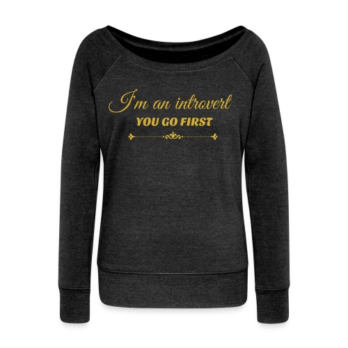 Golden print on dark grey Women's Boat Neck Long Sleeve Top: I'm an introvert, you go first - Women's Boat Neck Long Sleeve Top
